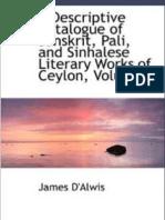 Discriptive Catalogue of Sanskrit ,Pali and Sinhalese Litarary Works - Volume 1  by JAMES de ALVIS