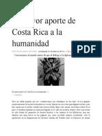 El Mayor Aporte de Costa Rica a La Humanidad