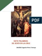 Perez Tamayo Matilde Eugenia - Siete Palabras de Jesus en La Cruz