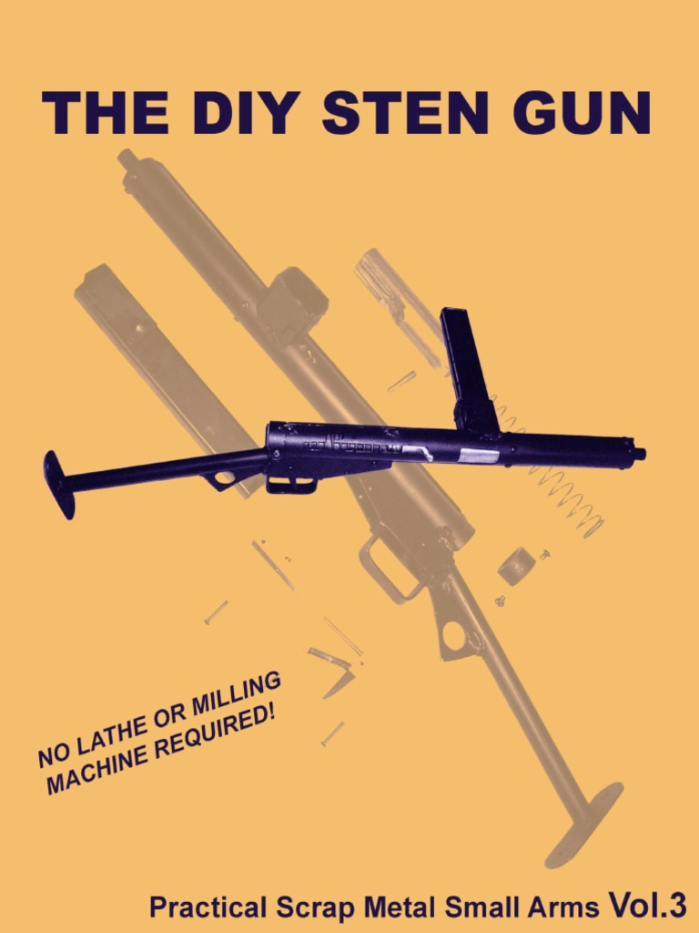 The Diy Sten Gun Practical Scrap Metal Small Arms Vol 3