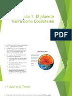 Capitulo 1. El Planeta Tierra Como Ecosistema