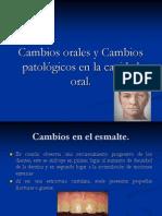 Cambios Orales y Cambios Patológicos en La Cavidad Oral.