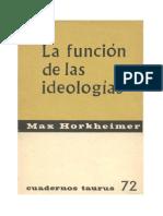 16306491 Horkheimer M La Funcion de Las Ideologias