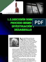 1.5.Discusión Sobre El Proceso Mismo de Investigación y Desarrollo