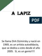 A Lapiz Con Dirk Dzimirsky