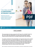 The retirement calculator can help project your retirement income from your accumulated superannuation and the Age Pension.