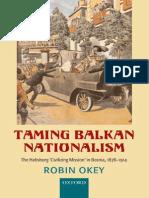 Robin Okey Taming Balkan Nationalism