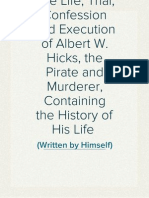 The Life, Trial, Confession and Execution of Albert W. Hicks, The Pirate and Murderer, Containing the History of His Life (Written by Himself)