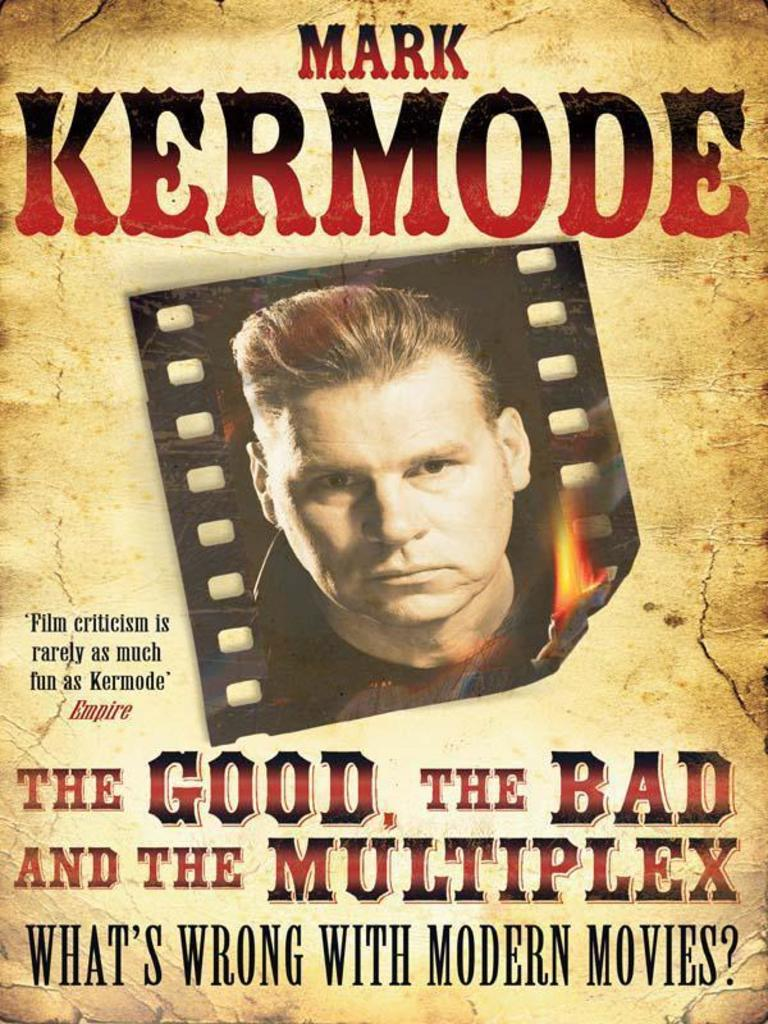 Mark Kermode - The Good, The Bad and the Multiplex- What\'s Wrong ...