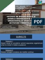 Prezentare Electiva 2 NOȚIUNI DE BIOMECANICĂ ȘI MODELE BIOMECANICE ALE ORGANISMULUI UMAN SUB ACȚIUNEA VIBRAȚIILOR