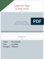 Laporan Jaga 4 Juni 2014