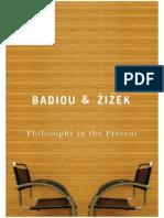Badiou, Alain; Zizek, Slavoj - Philosophy in the Present (2009).pdf