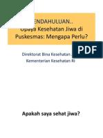 Upaya Kesehatan Jiwa di Puskesmas dan Kebijakan Keswa Materi pelTIHn dok pkm.ppt