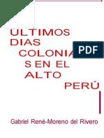 MorenoGabrielReneUltimos Dias Coloniales en El Alto Peru