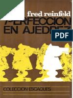 La perfección en ajedrez -Fred Reinfeld.pdf