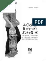 BRANDÃO, Leonardo. A cidade e a tribo skatista. Juventude, cotidiano e práticas corporais na história cultural. Ebook.pdf