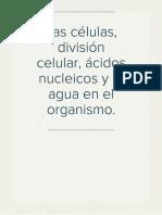Las células, división celular, ácidos nucleicos, el agua en el organismo.