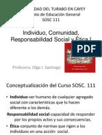 PROF. OLGA SANTIAGO C1 SOSC 111 INDIVIDUO, COMUNIDAD, RESPONSABILIDAD SOCIAL Y ÉTICA 1