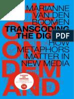 Marianne Von Den Boomen - Transcoding the Digital. How Metaphors Matter in New Media (2014)