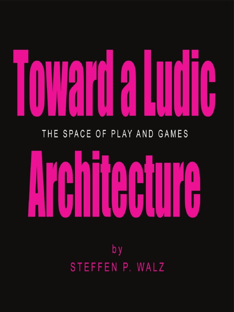 ffeb9f25300 Toward a Ludic Architecture  The Space of Play and Games ...