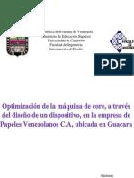 Optimización de la máquina de core, a través del diseño de un dispositivo, en la empresa de Papeles Venezolanos C.A, ubicada en Guacara