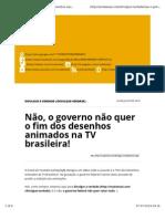 Não, o Governo Não Quer o Fim Dos Desenhos Animados Na TV Brasileira