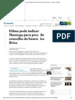 Dilma Pode Indicar Mantega Para Presidir Conselho Do Banco Dos Brics - Economia - Estadão