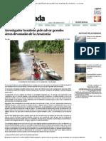 Investigador Brasileño Pide Salvar Grandes Áreas Devastadas de La Amazonia — La Jornada