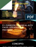 3.3 EN QUE CONSISTEN LOS MÉTODOS DE FUNDICIÓN, LA CENTRIFUGACIÓN Y PRECISIÓN.