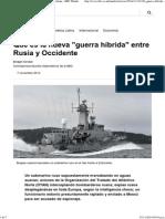 Qué Es La Nueva _guerra Híbrida_ Entre Rusia y Occidente - BBC Mundo