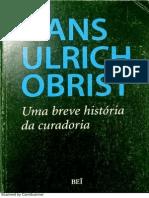 Hans Ulrich Obrist Uma Breve Historia Da Curadoria