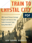 The Train to Crystal City FDR's Secret Prisoner Exchange Program and America's Only Family Internment Camp During World War II By Jan Jarboe Russell