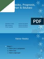 Faktor Resiko, Prognosis, Pencegahan & Edukasi