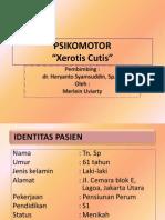Psikomotor 4 - Xerotis Cutis