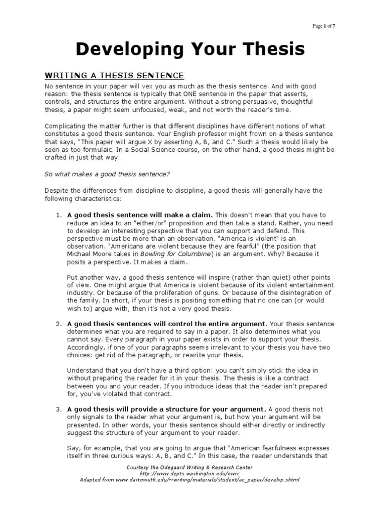 develop a thesis sentence Using topic sentences and a thesis statement makes it easier for readers to follow your argument topic sentences are often the first sentence of each paragraph and summarize that paragraph's main idea your thesis statement, which sums up your paper's argument, is usually placed in the introductory paragraph the.