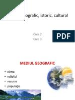 Curs 2 Si 3 Mediul Geografic, Istoric, Cultural (1)