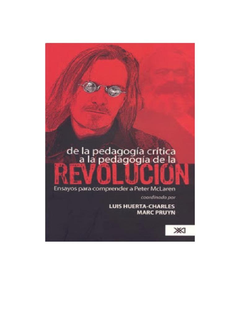 De La Pedagogia Critica a La Pedagogia de La Revolucion Ensayos Para  Comprender a Peter Mclaren