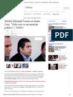 Martín Belaunde Lossio en Santa Cruz_ _Todo esto es un montaje político_ _ VIDEO _ LaRepublica.pdf