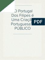 """""""O Portugal Dos Filipes é Uma Criação Portuguesa"""" - PÚBLICO"""