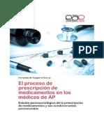 El proceso de prescripción de medicamentos en los médicos de Atención Primaria. Estudio psicosociológico de la prescripción de medicamentos y de sus condicionantes sociales.