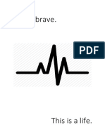 This is Brave. This is a Life.