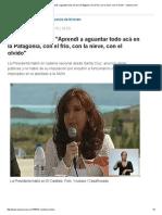Cristina Kirchner_ _Aprendí a Aguantar Todo Acá en La Patagonia, Con El Frío, Con La Nieve, Con El Olvido_ - Lanacion