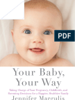 Your Baby, Your Way Taking Charge of your Pregnancy, Childbirth, and Parenting Decisions for a Happier, Healthier Family By Jennifer Margulis