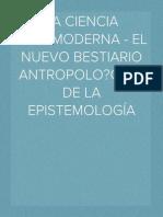 LA CIENCIA POSTMODERNA - EL NUEVO BESTIARIO ANTROPOLÓGICO DE LA EPISTEMOLOGÍA