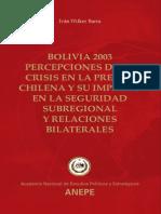 Bolivia 2003. Percepciones de La Crisis en La Prensa Chilena y Su Impacto en La Seguridad Subregional y Relaciones Bilaterales. (2005)