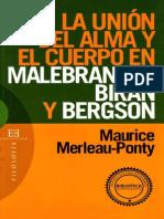 Merleau-Ponty - La Unión del Alma y el Cuerpo en Malebranche, Biran y Bergson.pdf