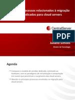 Benefícios e Processos Relacionados à Migração e Servidores Dedicados Para Cloud Servers CloudConf2012_Juliano_Simoes