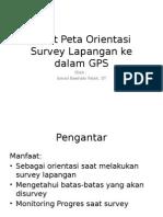 Input Peta Orientasi Survey Lapangan Ke Dalam GPS