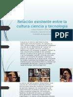 Relación Existente Entre La Cultura Ciencia y Tecnología