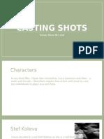 Casting Shots